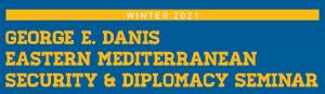 George E. Danis Eastern Mediterranean Security and Diplomacy Seminar